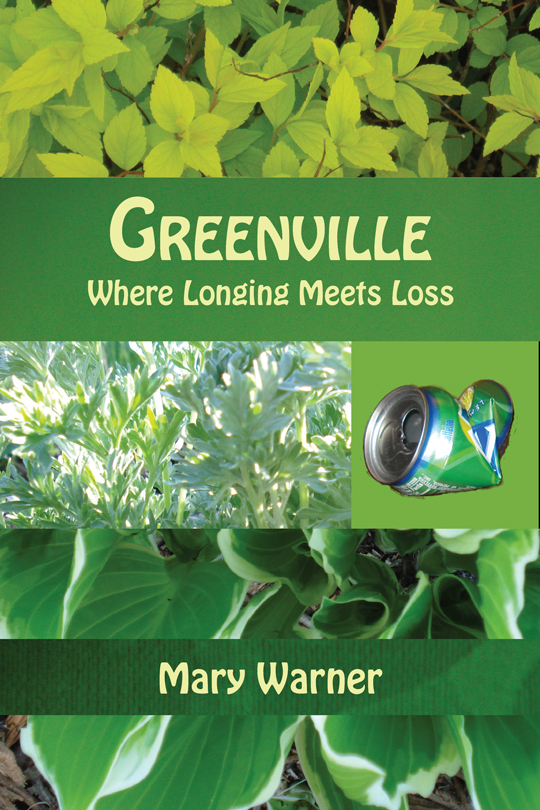 Greenville: Where Longing Meets Loss, front cover of the Keeping Edition, Mary Warner, 2009.