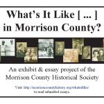 """Flier for """"What's It Like [ ... ] in Morrison County?"""" project, designed by Mary Warner for the Morrison County Historical Society, 2011."""