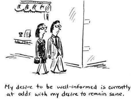 Cartoon - Well-informed versus remaining sane, found on Facebook, 2017.