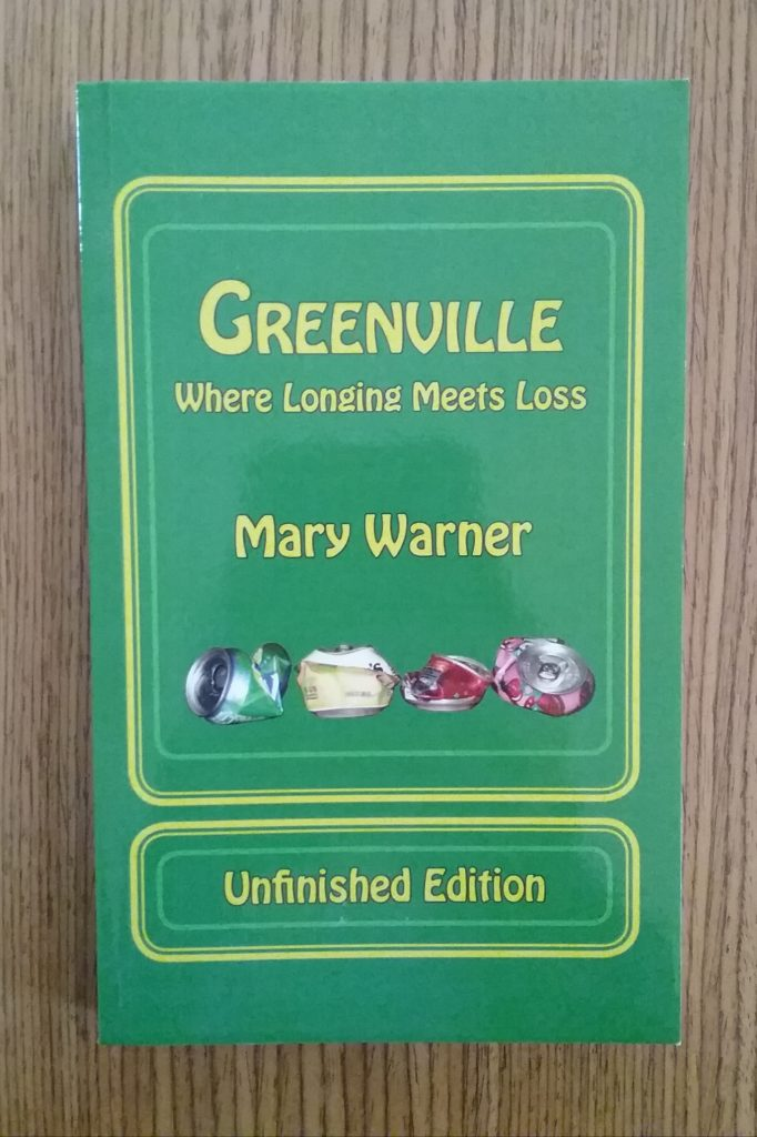 Greenville: Where Longing Meets Loss, Unfinished Edition, by Mary Warner.