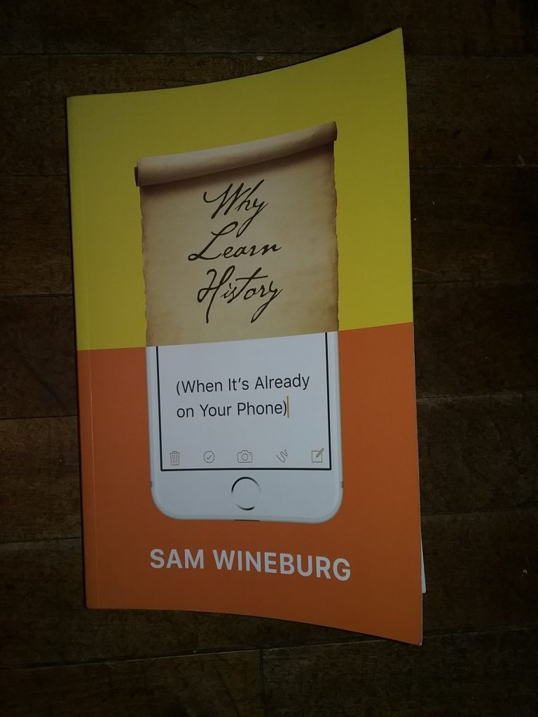 Why Learn History (When It's Already on Your Phone) by Sam Wineburg.