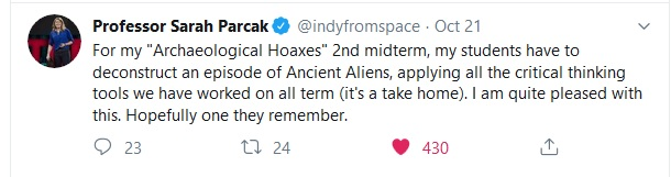 Tweet from Professor Sarah Parcak, @indyfromspace, discussing her critical thinking assignment using an episode of Ancient Aliens, October 21, 2019.
