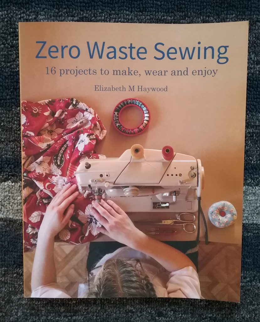 """Zero Waste Sewing: 16 projects to make, wear and enjoy"" by Elizabeth M. Haywood, 2020."