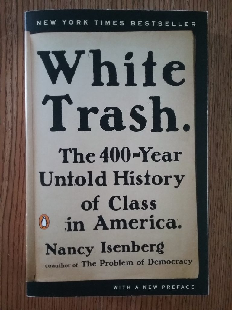"""White Trash. The 400-Year Untold History of Class in America."" by Nancy Isenberg."