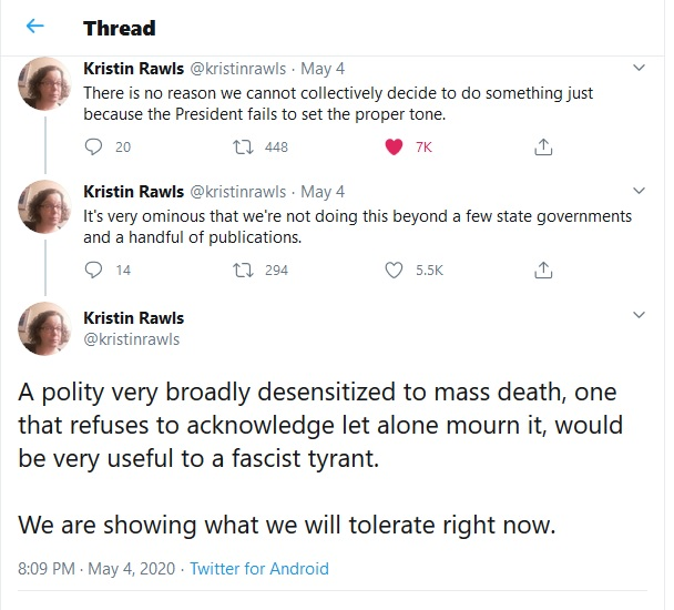 "Continuation of Twitter thread by Kristin Rawls (@kristinrawls) wondering why there has been ""no collective mourning"" for those who have died of COVID-19, suggesting that the public's desensitization to mass death is ""very useful to a fascist tyrant,"" May 4, 2020."