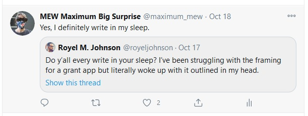 """Do y'all every write in your sleep? I've been struggling with the framing for a grant app but literally woke up with it outlined in my head."" Tweet from Royel M. Johnson, October 17, 2020. He followed up with a tweet to correct his typo: ""Ever* darn type""."